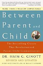 Between parent and child : the bestselling classic that revolutionized parent-child communication