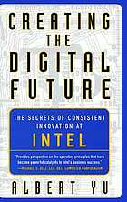 Creating the digital future : the secrets of consistent innovation at Intel