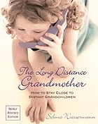 The long distance grandmother : how to stay close to distant grandchildren