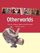 Otherworlds : the art of Nancy Spero and Kiki Smith