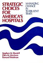 Strategic choices for America's hospitals : managing change in turbulent times