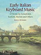 Early Italian keyboard music : 49 works by Frescobaldi, Scarlatti, Martini and others