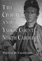 The Civil War and Yadkin County, North Carolina : a history : with contemporary photographs and letters