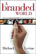 A branded world : adventures in public relations and the creation of superbrands