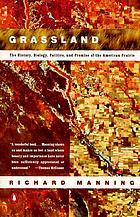 Grassland : the history, biology, politics, and promise of the American prairie