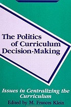 The Politics of curriculum decision-making : issues in centralizing the curriculum