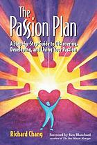 The passion plan : a step-by-step guide to discovering, developing, and living your passion