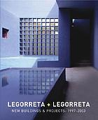 Legorreta + Legorreta : [new buildings & projects, 1997-2003
