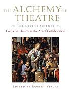 The alchemy of theatre : the divine science : essays on theatre & the art of collaboration
