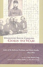 Upcountry South Carolina goes to war : letters of the Anderson, Brockman, and Moore families, 1853-1865