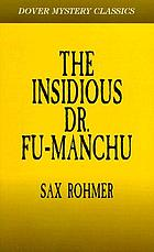 The insidious Dr. Fu-Manchu : being a somewhat detailed account of the amazing adventures of Nayland Smith in his trailing of the sinister Chinaman