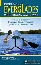 Paddling the Everglades Wilderness Waterway : your all-in-one guide to Florida's 99-mile treasure plus 17 day & overnight trips