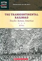 The transcontinental railroad : tracks across America
