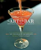 The art of the bar : cocktails inspired by the classics