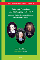 Reformed orthodoxy and philosophy, 1625-1750 : Gisbertus Voetius, Petrus van Mastricht, and Anthonius Driessen