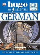 German [beginner's CD language course]German in 3 monthsHugo in 3 months German
