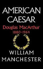 American Caesar : Douglas MacArthur, 1880-1964