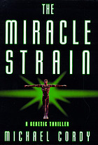 The miracle strain : a genetic thriller