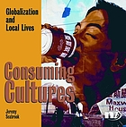 Consuming cultures : globalization and local lives