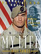 I've got things to do with my life : Pat Tillman : the making of an American hero