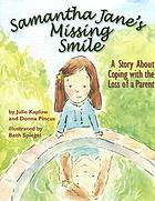 Samantha Jane's missing smile : a story about coping with the loss of a parent