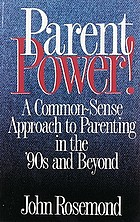Parent power! : a common-sense approach to parenting in the '90s and beyond