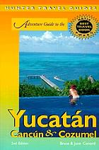 Adventure guide to the Yucatán, Cancún & Cozumel