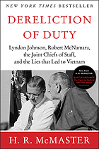 Dereliction of duty : Lyndon Johnson, Robert McNamara, the Joint Chiefs of Staff, and the lies that led to Vietnam