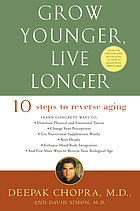 Grow younger, live longer : 10 steps to reverse aging