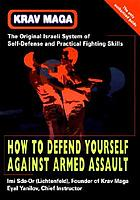 Krav maga : how to defend yourself against armed assault