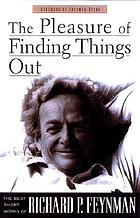 The pleasure of finding things out : the best short works of Richard P. FeynmanThe pleasure of finding things out