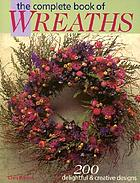 The complete book of wreaths : 200 delightful & creative designs