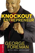 The knockout entrepreneur : a champion's secrets to success, happiness, and significance