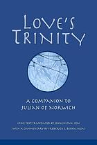 Love's trinity : a companion to Julian of Norwich : long text with a commentary