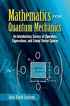 Mathematics for quantum mechanics; an introductory survey of operators, eigenvalues, and linear vector spaces