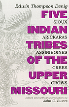 Five Indian tribes of the upper Missouri : Sioux, Arickaras, Assiniboines, Crees, Crows