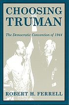 Choosing Truman : the Democratic Convention of 1944