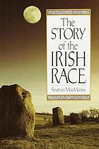 The story of the Irish race : a popular history of Ireland