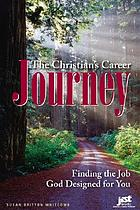 The Christian's career journey : finding the job God designed for you