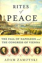 Rites of peace : the fall of Napoleon & the Congress of Vienna