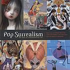 Pop surrealism : the rise of underground art