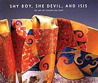 Shy boy, she devil, and Isis : the art of conceptual craft : selections from the Wornick Collection