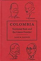 Colombia territorial rule and the Llanos frontierColombia : territorial rule and the Llanos frontier