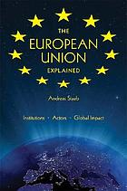 The European Union explained institutions, actors, global impact