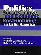 Politics, social change, and economic restructuring in Latin America