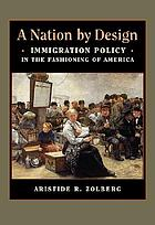 A nation by design : immigration policy in the fashioning of America