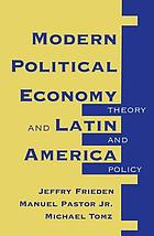 Modern political economy and Latin America : theory and policy