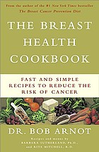 The breast health cookbook : fast and simple recipes to reduce the risk of cancer