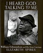 I heard God talking to me : William Edmondson and his stone carvings