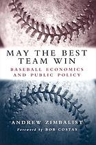 May the best team win : baseball economics and public policy